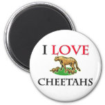 I Love Cheetahs Fridge Magnet