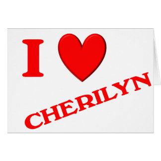 I Love Cherilyn Card