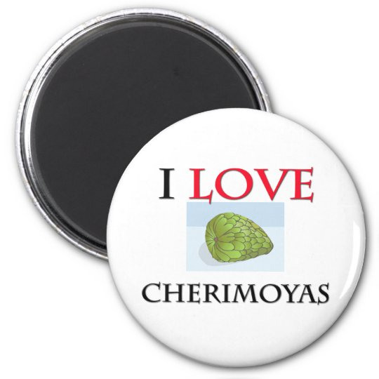 I Love Cherimoyas Magnet
