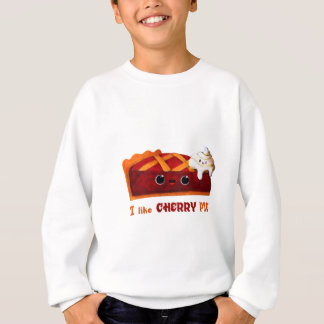 I love Cherry Pie Sweatshirt