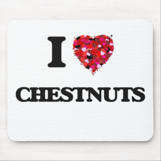 I love Chestnuts Mouse Pad