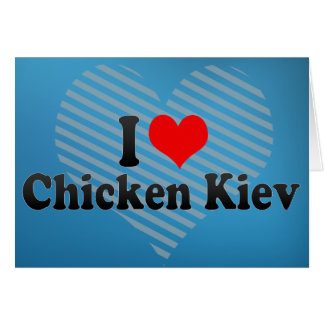 I Love Chicken Kiev Card
