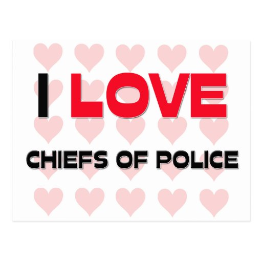I LOVE CHIEFS OF POLICE POSTCARD