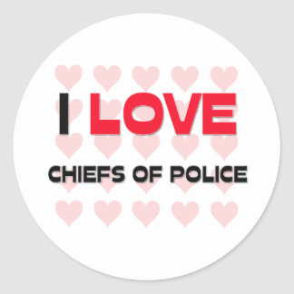 I LOVE CHIEFS OF POLICE ROUND STICKERS