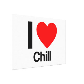 i love chill stretched canvas prints