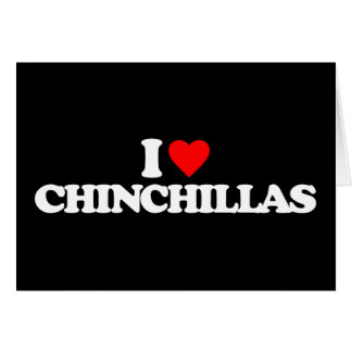 I LOVE CHINCHILLAS GREETING CARDS