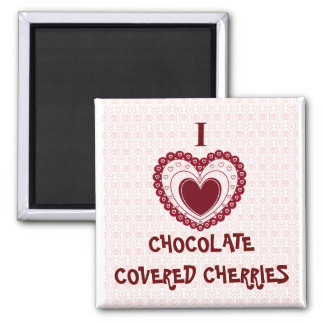I LOVE CHOCOLATE COVERED CHERRIES MAGNET