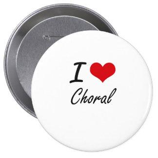 I love Choral Artistic Design 10 Cm Round Badge
