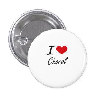 I love Choral Artistic Design 3 Cm Round Badge