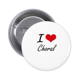 I love Choral Artistic Design 6 Cm Round Badge
