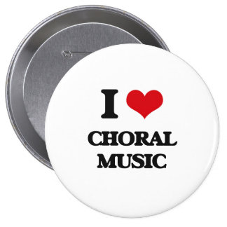 I Love CHORAL MUSIC Pinback Buttons