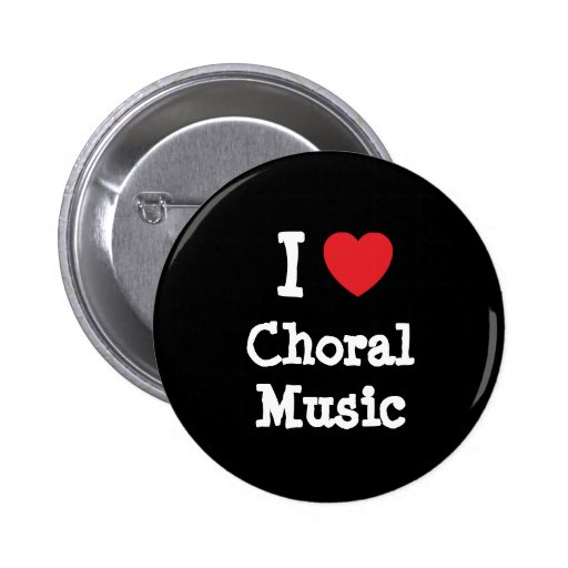 I love Choral Music heart custom personalized Pinback Buttons