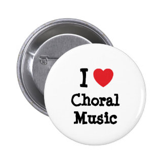 I love Choral Music heart custom personalized Buttons