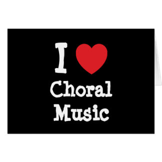 I love Choral Music heart custom personalized Greeting Card