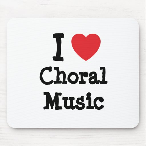 I love Choral Music heart custom personalized Mouse Mats