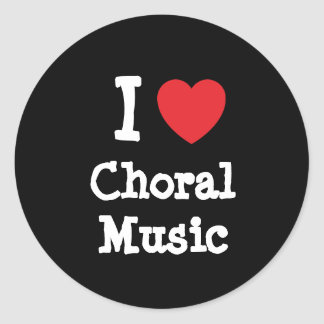 I love Choral Music heart custom personalized Classic Round Sticker