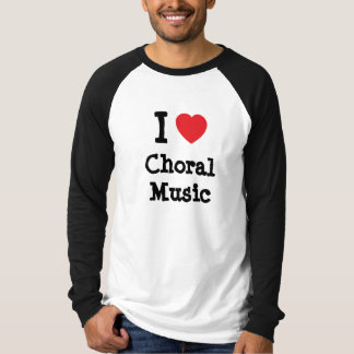 I love Choral Music heart custom personalized T Shirts