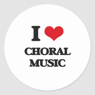 I Love CHORAL MUSIC Round Stickers