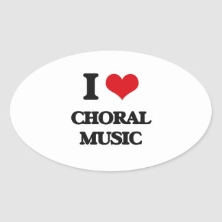 I Love CHORAL MUSIC Oval Sticker