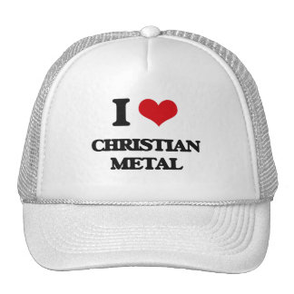 I Love CHRISTIAN METAL Trucker Hat
