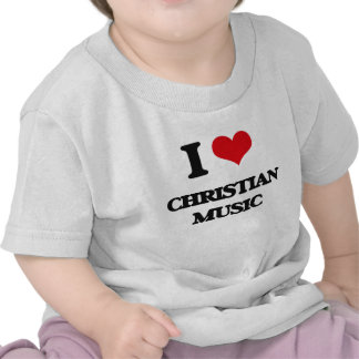 I Love CHRISTIAN MUSIC T-shirts