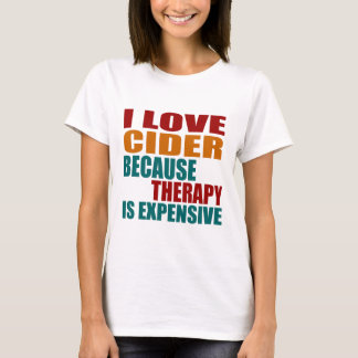 I Love CIDER Because Therapy Expensiv T-Shirt