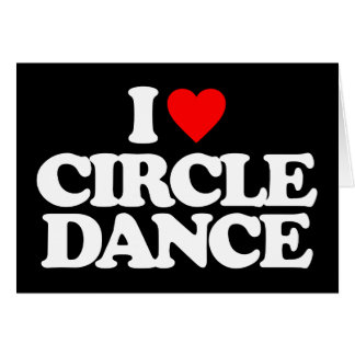 I LOVE CIRCLE DANCE CARD
