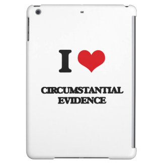 I love Circumstantial Evidence Cover For iPad Air