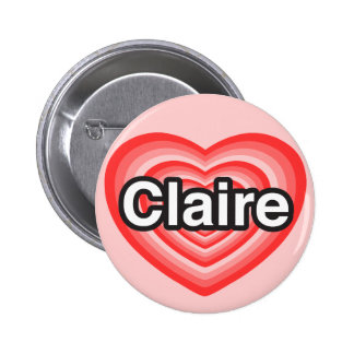 I love Claire. I love you Claire. Heart 6 Cm Round Badge