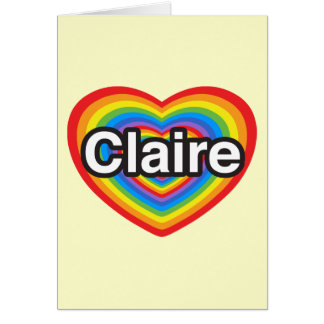 I love Claire. I love you Claire. Heart Greeting Card