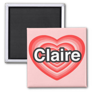 I love Claire. I love you Claire. Heart Square Magnet
