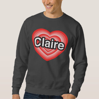 I love Claire. I love you Claire. Heart Pullover Sweatshirts