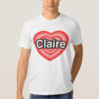 I love Claire. I love you Claire. Heart Tee Shirts
