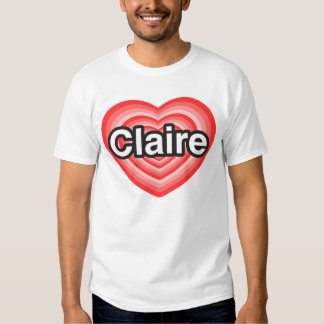 I love Claire. I love you Claire. Heart Tshirt