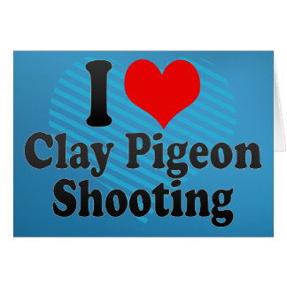 I love Clay Pigeon Shooting Greeting Cards