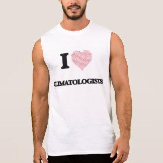 I love Climatologists (Heart made from words) Sleeveless Tees