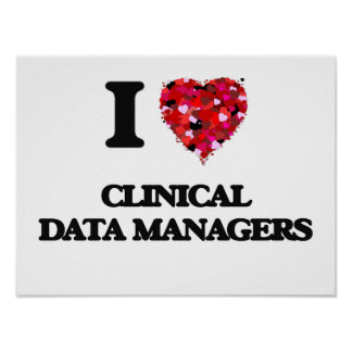 I love Clinical Data Managers Poster