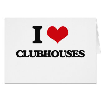 I love Clubhouses Card