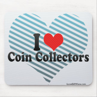 I Love Coin Collectors Mouse Pad