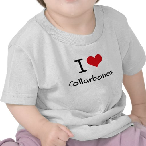 I love Collarbones T Shirt