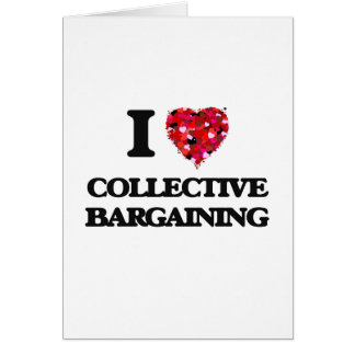 I love Collective Bargaining Greeting Card