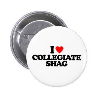 I LOVE COLLEGIATE SHAG 6 CM ROUND BADGE