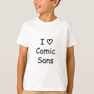I Love Comic Sans! T-Shirt