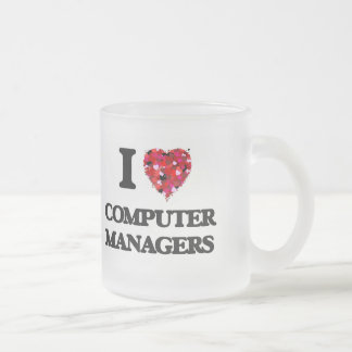 I love Computer Managers Frosted Glass Mug