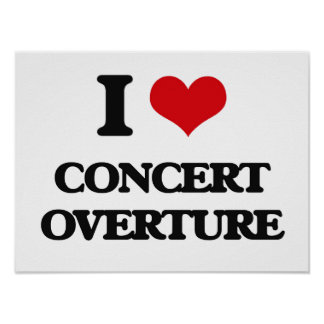 I Love CONCERT OVERTURE Posters