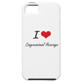 I love Congressional Hearings Artistic Design iPhone 5 Cover