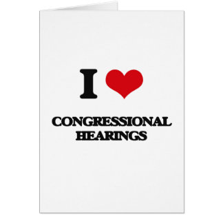 I love Congressional Hearings Greeting Card