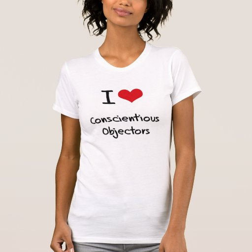I love Conscientious Objectors Tee Shirts