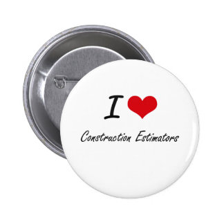 I love Construction Estimators 6 Cm Round Badge