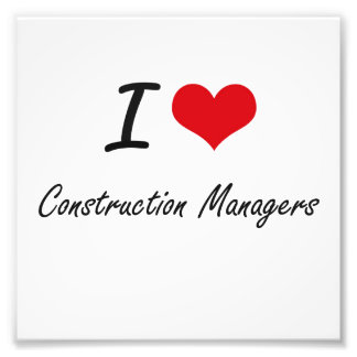 I love Construction Managers Art Photo